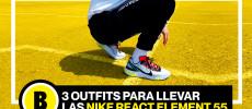 Backseries Youtube: Cómo llevar las Nike React Element 55!